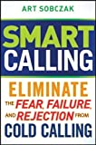 img - for Smart Calling: Eliminate the Fear, Failure, and Rejection From Cold Calling by Art Sobczak (2010-03-29) book / textbook / text book