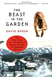 img - for The Beast in the Garden: The True Story of a Predator's Deadly Return to Suburban America by David Baron (2005-01-17) book / textbook / text book