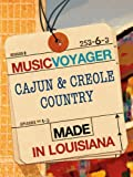 MUSIC VOYAGER Made in Louisiana: Creole & Cajun Country