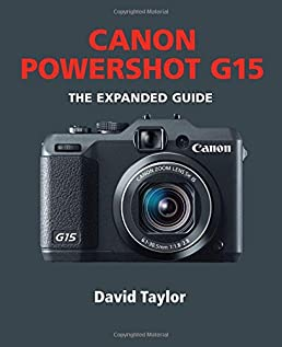 canon powershot g15 expanded guides david taylor 9781781450383 rh amazon com canon camera g15 instruction manual canon g16 user manual