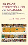 Silence, Storytelling, and Madness, Jane Usyk, 1479187178