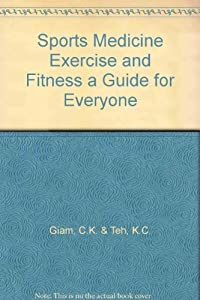 Paperback Sports Medicine Exercise and Fitness a Guide for Everyone Book
