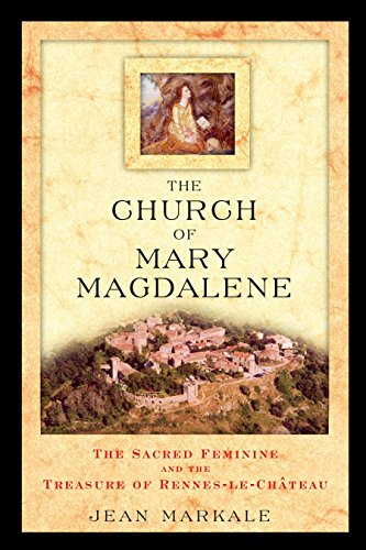 The Church of Mary Magdalene: The Sacred Feminine and the Treasure of Rennes-le-Chateau (Mary Mother Of Jesus And Mary Magdalene)