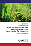 Farmers' Perception and Knowledge in Using Wastewater for Irrigation, Syed Ali Hasnain and Tahir Mahmood, 3845478861