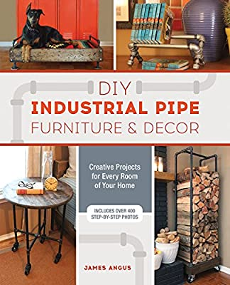 DIY Industrial Pipe Furniture and Decor: Creative Projects for Every Room of Your Home from Ulysses Press