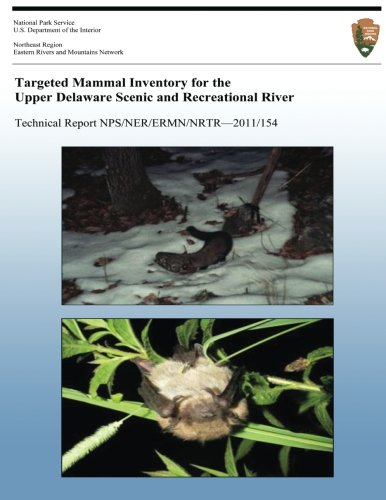 Targeted Mammal Inventory for the Upper Delaware Scenic & Recreational River (Technical Report NPS/NER/ERMN/NRTR?2011/154) PDF