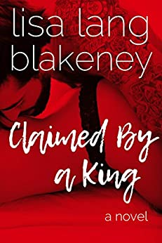 Claimed By A King: The King Brothers (Book 1) by [Lang-Blakeney, Lisa]