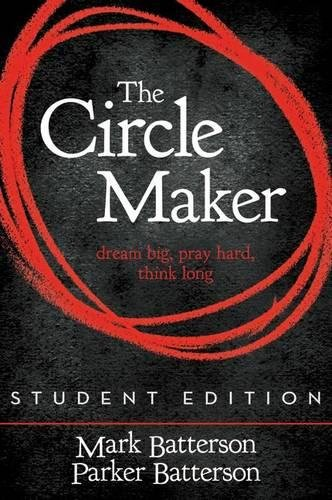 The Circle Maker Student Edition: Dream Big. Pray Hard. Think Long.