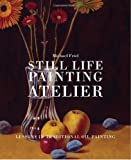 Still Life Painting Atelier: An Introduction to Oil Painting, Michael Friel, 0823034089