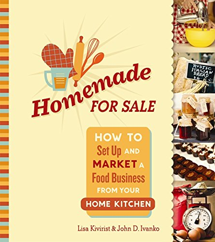Homemade for Sale: How to Set Up and Market a Food Business from Your Home Kitchen (Home Baking Business)