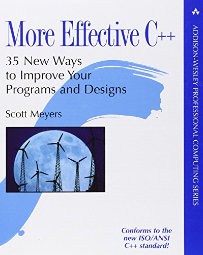 More Effective C++: 35 New Ways to Improve Your Programs and Designs by Addison-Wesley Professional