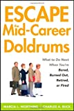 img - for Escape the Mid-Career Doldrums: What to do Next When You're Bored, Burned Out, Retired or Fired book / textbook / text book