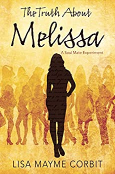 The Truth About Melissa: A Soul Mate Experiment by [Corbit, Lisa Mayme ]