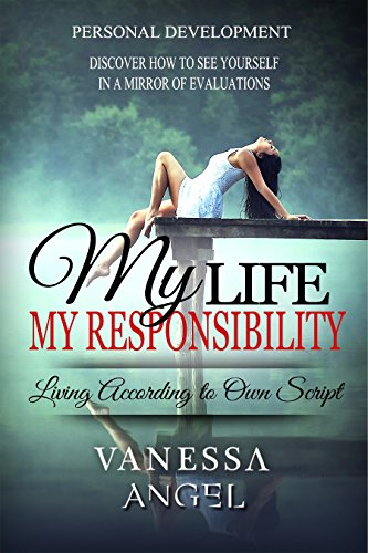 My Life is My Responsibility, or Living According to Own Script (Personal Development Book): How to Be Happy, Feeling Good, Self Esteem, Positive Thinking, Mental Health (English Edition)