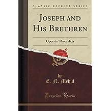 Joseph and His Brethren: Opera in Three Acts (Classic Reprint)