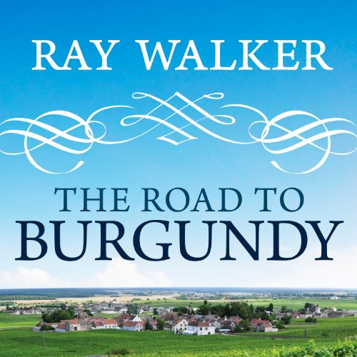 The Road to Burgundy: The Unlikely Story of an American Making Wine and a New Life in France by Tantor Audio