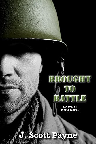 Brought To Battle: A Novel of World War II by [Payne, J Scott]
