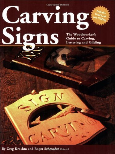 Carving Signs: The Woodworker's Guide to Carving, Lettering, and Gilding by Greg Krockta (2002-09-01) ()