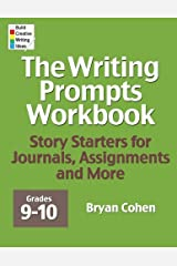 The Writing Prompts Workbook, Grades 9-10: Story Starters for Journals, Assignments and More Paperback