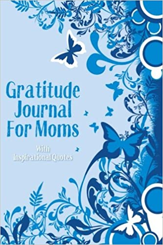 Gratitude Journal For Moms With Inspirational Quotes: A 5 ...