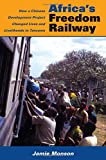 Africa's Freedom Railway: How a Chinese Development Project Changed Lives and Livelihoods in Tanzania