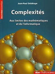 Complexités : Aux limites des mathématiques et de l'informatique par Jean-Paul Delahaye