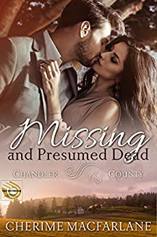Missing and Presumed Dead: A Chandler County Novel by [MacFarlane, Cherime]