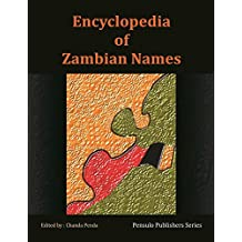 Encyclopedia of Zambian Names  ™ (Reconciling Zambian and Global Worldviews Book 1)