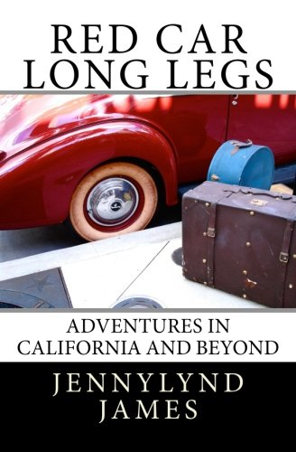 Read Online Red Car Long Legs: Adventures in California and Beyond PDF