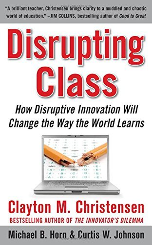 C.Christensen's,C. W. Johnson's,M. B. Horn's Disrupting Class(Disrupting Class: How Disruptive Innovation Will Change the Way the World Learns (Hardcover))(2008)