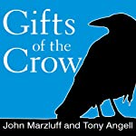 Gifts of the Crow: How Perception, Emotion, and Thought Allow Smart Birds to Behave Like Humans | John Marzluff,Tony Angell