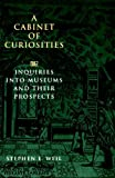img - for A Cabinet of Curiosities: Inquiries into Museums and Their Prospects book / textbook / text book