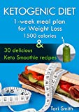Ketogenic Diet: 1-week meal plan for Weight Loss 1500 calories and 30 delicious Keto Smoothie recipes (ketogenic diet, ketogenic diet for beginners, keto smoothie recipes, diet plan, diet guide)