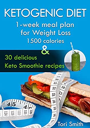 Ketogenic Diet: 1-week meal plan for Weight Loss 1500 calories and 30 delicious Keto Smoothie ...