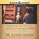 What Your Childhood Memories Say About You Audiobook by Kevin Leman Narrated by Chris Fabry