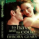 To Have and To Code: A Witch Central Romance Audiobook by Debora Geary Narrated by Martha Harmon Pardee