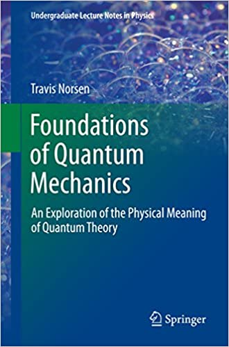 Foundations of quantum mechanics an exploration of the physical foundations of quantum mechanics an exploration of the physical meaning of quantum theory undergraduate lecture notes in physics 1st ed fandeluxe Images