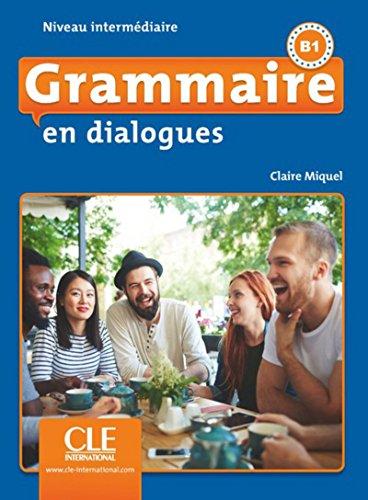Grammaire en dialogues B1 :  niveau intermédiaire /