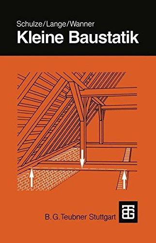 Kleine Baustatik: Einführung in die Grundlagen der Statik und die Berechnung der Bauteile für den Baupraktiker