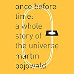 Once Before Time: A Whole Story of the Universe | Martin Bojowald