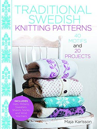 Traditional Swedish Knitting Patterns: 40 Motifs and 20 Projects for (Traditional Knitting Patterns)