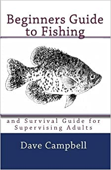 Beginners Guide to Fishing: and Survival Guide for Supervising Adults by Dave Campbell (2010-03-19)