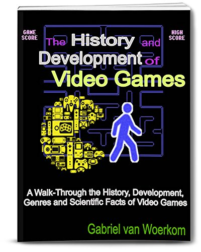 The History and Development of Video Games: A walk-through the history, development, genres and scientific facts of video games. (English Edition)