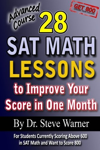 28 SAT Math Lessons to Improve Your Score in One Month - Advanced Course: For Students Currently Scoring Above 600 in SA