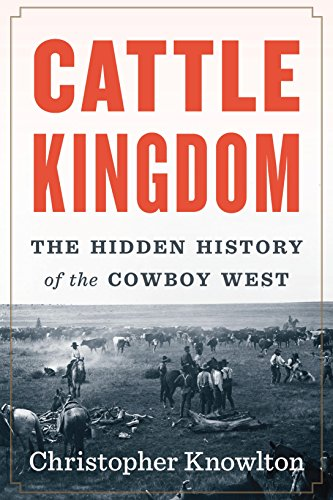 Cattle Kingdom: The Hidden History of the Cowboy West cover