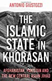 The Islamic State in Khorasan: Afghanistan, Pakistan and the New Central Asian Jihad