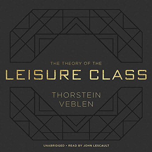 The Theory of the Leisure Class by Blackstone Audio, Inc.