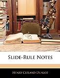 Slide-Rule Notes, Henry Cleland Dunlop, 1141148021