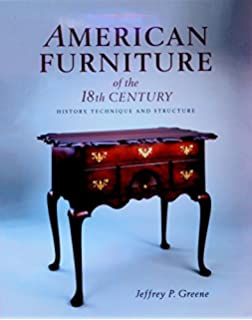 American Furniture Of The 18th Century: History, Technique U0026 Structure