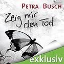 Zeig mir den Tod Hörbuch von Petra Busch Gesprochen von: Lutz Riedel
